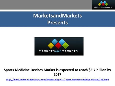 MarketsandMarkets Presents Sports Medicine Devices Market is expected to reach $5.7 billion by 2017