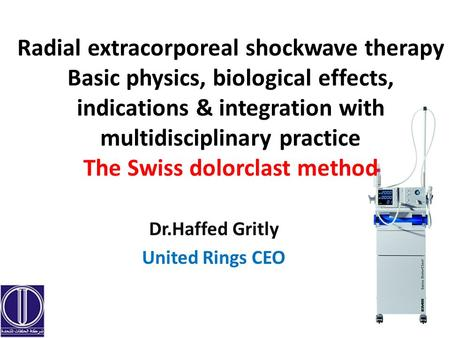 Radial extracorporeal shockwave therapy Basic physics, biological effects, indications & integration with multidisciplinary practice The Swiss dolorclast.