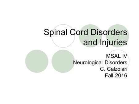Spinal Cord Disorders and Injuries MSAL IV Neurological Disorders C. Calzolari Fall 2016.