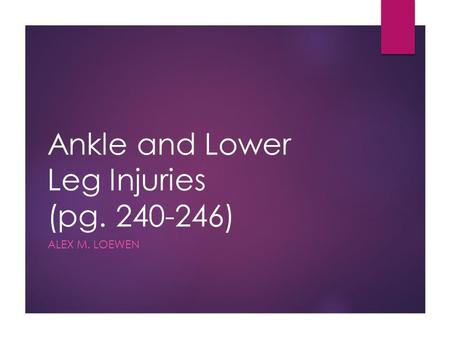 Ankle and Lower Leg Injuries (pg ) ALEX M. LOEWEN.