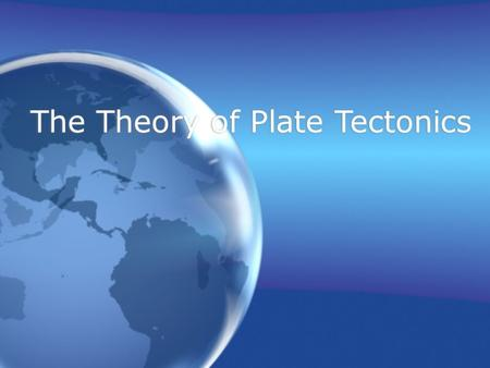The Theory of Plate Tectonics. Expected Learning Explain the theory of plate tectonics Describe the three types of plate boundaries. Explain the theory.