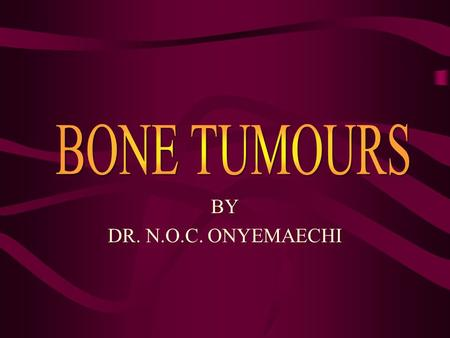 BY DR. N.O.C. ONYEMAECHI. Introduction Bone tumor is a neoplastic growth of tissue in bone. Primary neoplasms of the skeleton are rare, amounting to only.
