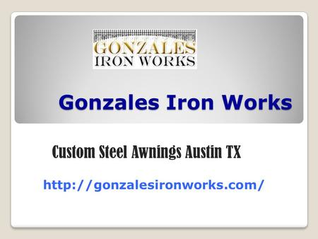 Gonzales Iron Works Custom Steel Awnings Austin TX