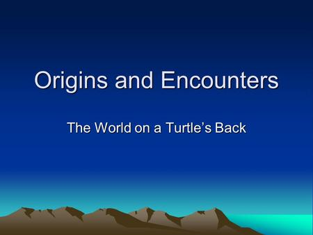 Origins and Encounters The World on a Turtle's Back.