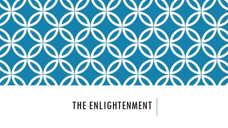 THE ENLIGHTENMENT. MAIN IDEA: Thinkers during the Age of Reason or simply the Enlightenment, in England, France, and throughout Europe questioned traditional.