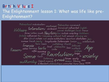 Enlightenment Y6 British Values I The Enlightenment lesson 1: What was life like pre- Enlightenment?