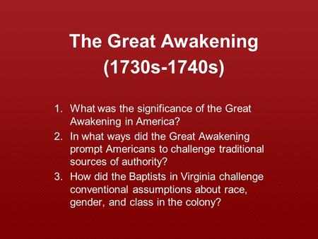 The Great Awakening (1730s-1740s) 1.What was the significance of the Great Awakening in America? 2.In what ways did the Great Awakening prompt Americans.