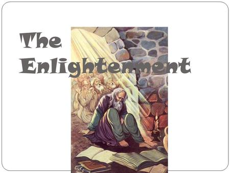 The Enlightenment. What was it? Influenced by Scientific Revolution New way of looking at the world Applied idea of natural laws to society and government.