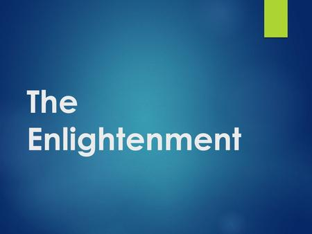 The Enlightenment. Reason  1600s & 1700s, following Scientific Revolution  Change in society and politics  Applied reason to understanding people and.