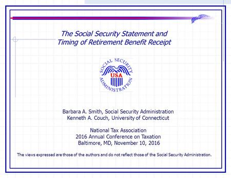 The Social Security Statement and Timing of Retirement Benefit Receipt Barbara A. Smith, Social Security Administration Kenneth A. Couch, University of.