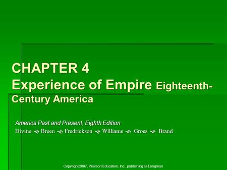 CHAPTER 4 Experience of Empire Eighteenth- Century America America Past and Present, Eighth Edition Divine   Breen   Fredrickson   Williams  Gross.