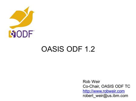 OASIS ODF 1.2 Rob Weir Co-Chair, OASIS ODF TC