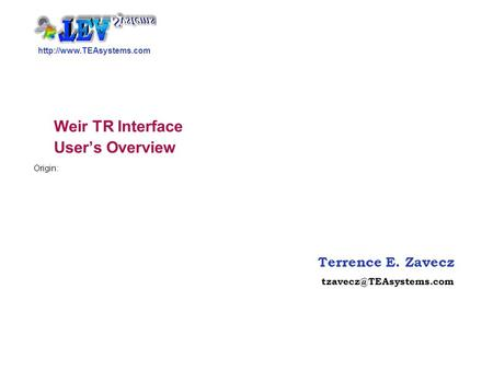 Terrence E. Zavecz Weir TR Interface User's Overview Origin: