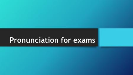 Pronunciation for exams. Outcomes By the end of this session we will: bbe familiar with key problems related to pronunciation at exams ssuggest ways.