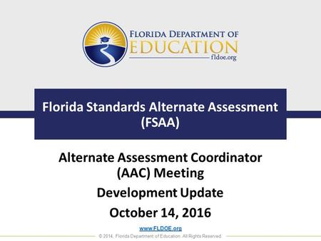 © 2014, Florida Department of Education. All Rights Reserved. Florida Standards Alternate Assessment (FSAA) Alternate Assessment Coordinator.