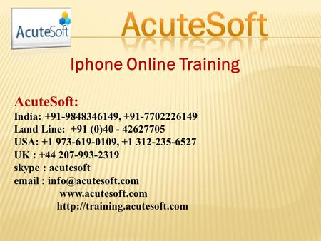 Iphone Online Training AcuteSoft: India: , Land Line: +91 (0) USA: , UK : +44.