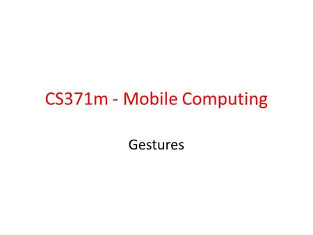 CS371m - Mobile Computing Gestures. Common Gestures 2.