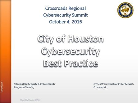 10/04/2016 David LaPlante, CISO Information Security & Cybersecurity Program Planning Critical Infrastructure Cyber Security Framework.