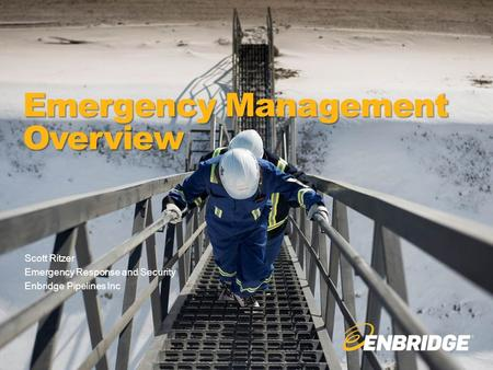 1 Emergency Management Overview Scott Ritzer Emergency Response and Security Enbridge Pipelines Inc.