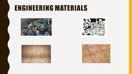 ENGINEERING MATERIALS. ALIVE OR NOT ALIVE ORGANIC: COMES FROM LIFE Can you name any materials that were grown or alive that are turned into products?