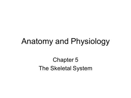 Anatomy and Physiology Chapter 5 The Skeletal System.