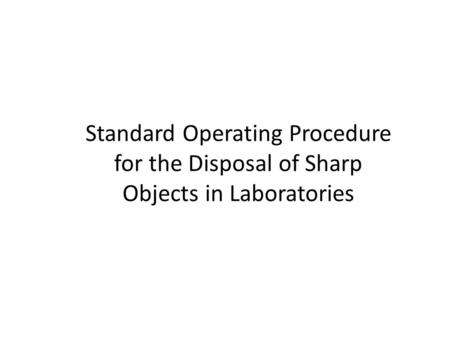 Standard Operating Procedure for the Disposal of Sharp Objects in Laboratories.