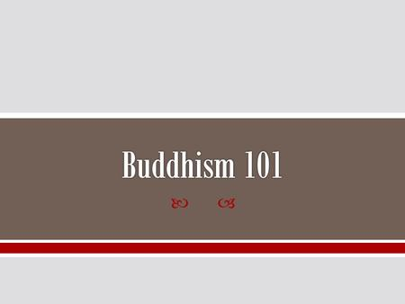 .   World's 4 th largest religion – after Christianity, Islam, & Hinduism  About 445 million – or 7% of the world's population – are Buddhists 