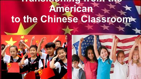 Transitioning from the American to the Chinese Classroom.