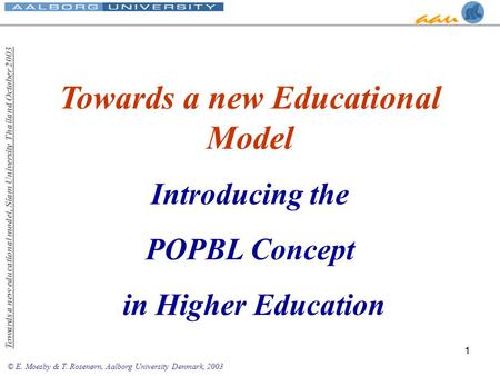 © E. Moesby & T. Rosenørn, Aalborg University Denmark, 2003 Towards a new educational model, Siam University Thailand October Towards a new Educational.
