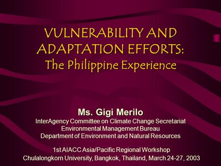 VULNERABILITY AND ADAPTATION EFFORTS: The Philippine Experience Ms. Gigi Merilo InterAgency Committee on Climate Change Secretariat Environmental Management.