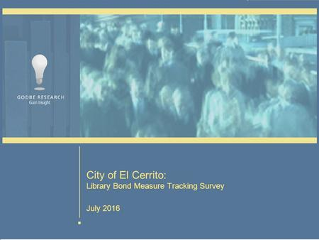Page 1 July 2016 City of El Cerrito: Library Bond Measure Tracking Survey July 2016.