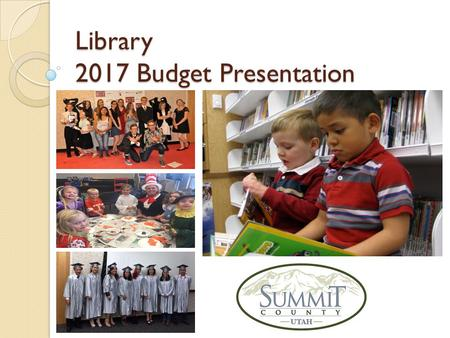 Library 2017 Budget Presentation. Library – What We Do The Library offers physical and digital materials and resources to the community to ensure equal.