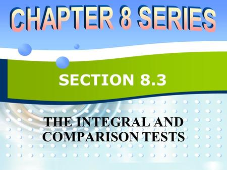 SECTION 8.3 THE INTEGRAL AND COMPARISON TESTS. P2P28.3 INFINITE SEQUENCES AND SERIES  In general, it is difficult to find the exact sum of a series.