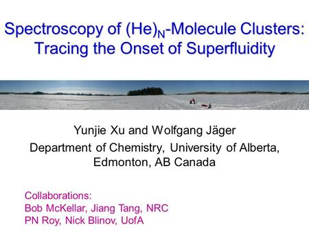 Spectroscopy of (He) N -Molecule Clusters: Tracing the Onset of Superfluidity Yunjie Xu and Wolfgang Jäger Department of Chemistry, University of Alberta,