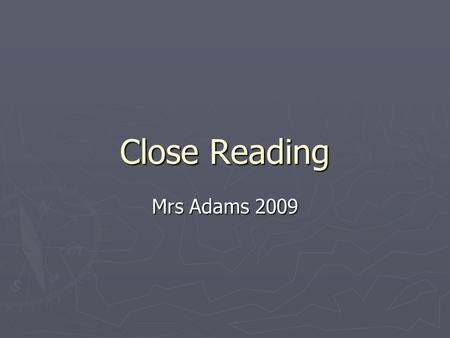 Close Reading Mrs Adams Understanding Questions ► 1Use your own words ► Some close reading questions are designed to test whether you understand.
