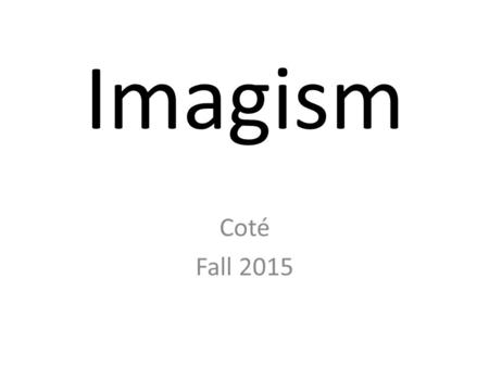 Imagism Coté Fall What is it? Imagism took place during the Modernist period. Definition: Imagism: An English and American Poetry movement that.