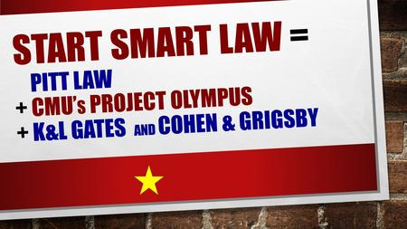 START SMART LAW = PITT LAW + CMU' S PROJECT OLYMPUS + K&L GATES AND COHEN & GRIGSBY.