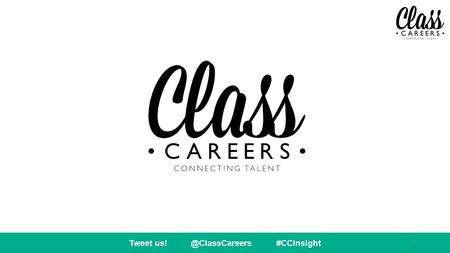 Tweet #CCinsight 1. 2 WHO ARE CLASS CAREERS? We're a social enterprise that connects young talent with big employers across the country.