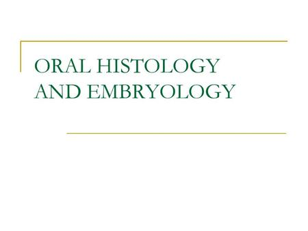 ORAL HISTOLOGY AND EMBRYOLOGY. ORAL HISTOLOGY Oral Histology is the study of microscopic structure, composition, and functions of oral tissues. Oral histology.