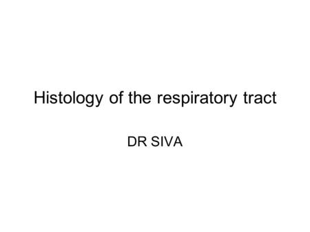 Histology of the respiratory tract DR SIVA. Learning outcomes At the end of the lecture, the student should be able to Explain the histological features.