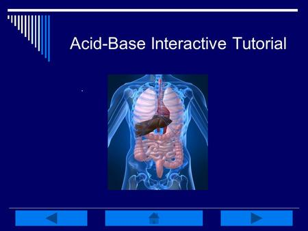Acid-Base Interactive Tutorial. Acid-Base Pretest:  What is the normal range for arterial blood pH? 7.38 – – – 7.45.