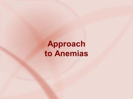 Approach to Anemias. Objectives At the end of this session you should be able to: describe history and physical examination findings pertinent to anemia.