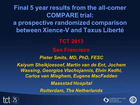Final 5 year results from the all-comer COMPARE trial: a prospective randomized comparison between Xience-V and Taxus Liberté TCT 2013 San Francisco Pieter.