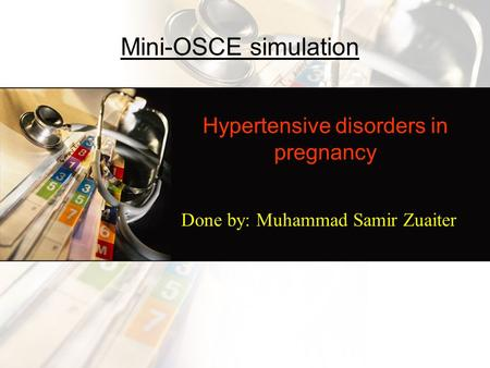 Hypertensive disorders in pregnancy Done by: Muhammad Samir Zuaiter Mini-OSCE simulation.