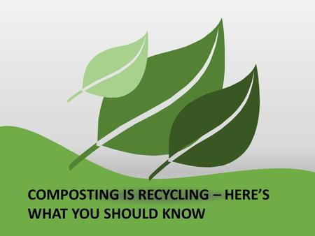 COMPOSTING IS RECYCLING – HERE'S WHAT YOU SHOULD KNOW.