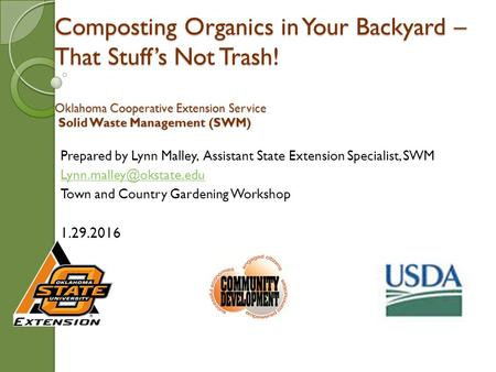 Composting Organics in Your Backyard – That Stuff's Not Trash! Oklahoma Cooperative Extension Service Solid Waste Management (SWM) Prepared by Lynn Malley,