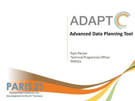 Advanced Data Planning Tool Rajiv Ranjan Technical Programme Officer PARIS21.