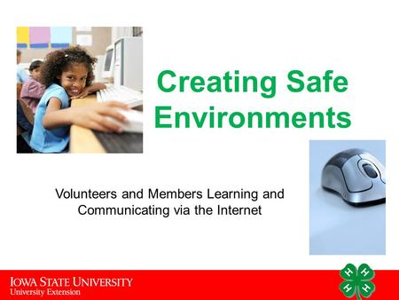 Creating Safe Environments Volunteers and Members Learning and Communicating via the Internet.