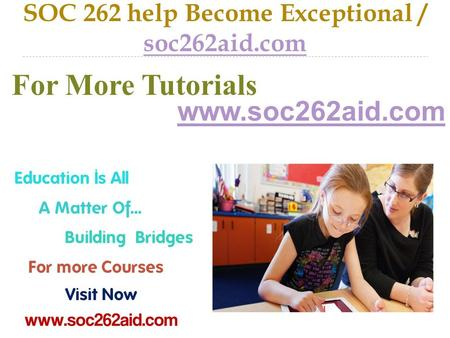 SOC 262 help Become Exceptional / soc262aid.com soc262aid.com For More Tutorials