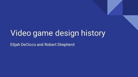 Video game design history Elijah DeCicco and Robert Shepherd.